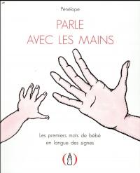 Parle avec les mains: Les premiers mots de bébé en langue des signes
