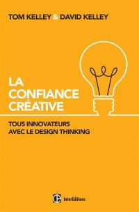 La Confiance Creative - Tous Innovateurs avec le Design Thinking! Vous Aussi!