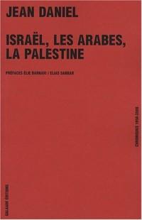 Israël, les arabes, la Palestine : Chroniques 1956-2008