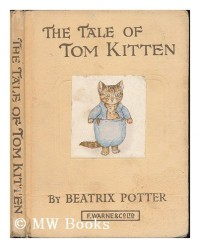 The tale of Tom Kitten / by Beatrix Potter, author of 'The tale of Peter Rabbit,' &c.