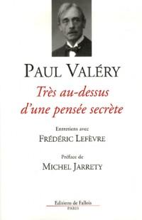 Très au-dessus d'une pensée secrète : Entretiens avec Frédéric Lefèvre