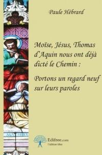 Moïse, Jésus, Thomas d'Aquin nous ont déjà dicté le Chemin : Portons un regard neuf sur leurs paroles