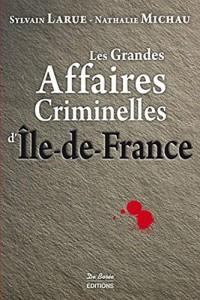 Les Grandes Affaires Criminelles d Ile-de-France