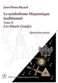 Le symbolisme Maçonnique traditionnel - T2 : Les Hauts Grades - Quatrième partie