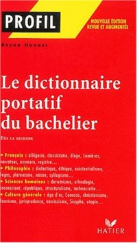 Le dictionnaire portatif du bachelier : De la seconde à l'université