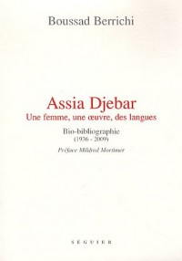 ASSIA DJEBAR, une femme, une oeuvre, des langues, BIO-BIBLIOGRAPHIE (1936-2009)
