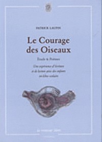 Le Courage des Oiseaux : Etudes & Poèmes, une expérience d'écriture et de lecture avec des enfants en échec scolaire