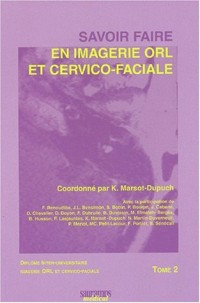 Savoir faire en imagerie ORL et cervico-faciale, tome 2