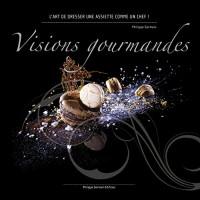 Visions Gourmandes - l'Art de Dresser une Assiette Comme un Chef