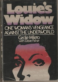 Louies Widow : One Womans Vengeance Against the Underworld / by Cecile Mileto, with Dave Fisher