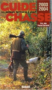 Guide de la chasse 2003-2004 : Les Meilleurs Territoires à gibier