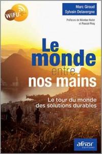 Le monde entre nos mains: Le tour du monde des solutions durables.