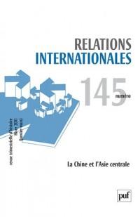 Relations Internationales N 145 la Chine et l'Asie Centrale