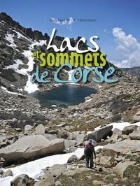 Lacs et sommets de Corse : 121 sommets à plus de 2000 mètres et 40 lacs de montagne en 46 randonnées et variantes sur la grande dorsale, les ... et du Tenda en 10 randonnées et variantes