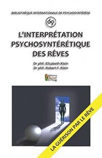 L'INTERPRÉTATION PSYCHOSYNTÉRÉTIQUE DES RÊVES: NOTER ET INTERPRÉTER SES RÊVES EN PSYCHOSYNTÉRÈSE