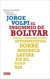 El insomnio de Bolivar/ The Sleeplessness Of Bolivar: Cuatro consideraciones intempestivas sobre America Latina en el siglo XXI/ Four Untimely Considerations on Latin America in the 21th Century