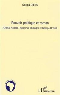 Pouvoir Politique et Roman Chinua Achebe Ngugi Wa Thiong'O et Georges Orwell