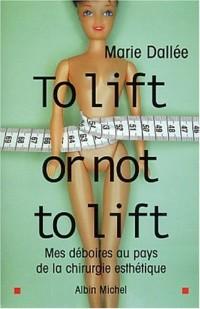 To lift or not to lift : Mes déboires au pays de la chirurgie esthétique