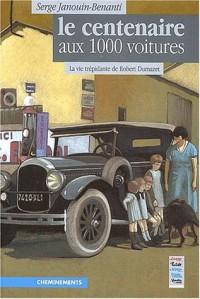 Le centenaire aux 1000 voitures. La vie trépidante de Robert Dumazet