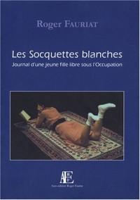 Les Socquettes blanches : Journal d'une jeune fille libre sous l'Occupation