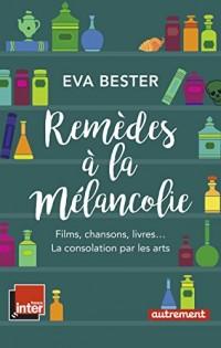 Remèdes à la mélancolie : Films, chansons, livres... La consolation par les arts
