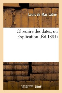 Glossaire des Dates  Ou Explication  ed 1883