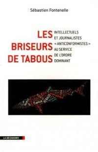 Les briseurs de tabous : Intellectuels et journalistes anticonformistes au service de l'ordre dominant