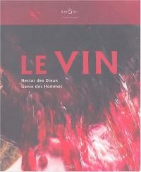 Le Vin : Nectar des Dieux Génie des Hommes