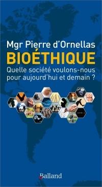 Bioéthique : Quelle société voulons-nous pour aujourd'hui et demain