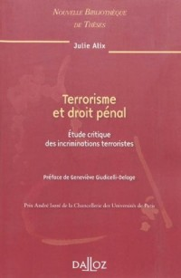 Terrorisme et droit pénal : Etudes critique des incriminations terroristes