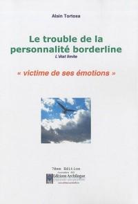 Le trouble de la personnalité borderline : L'état limite : victime de ses émotions