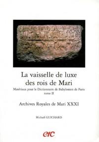 La vaisselle de luxe des rois de Mari - Matériaux pour le dictionnaire de babylonien de Paris - Tome II. Archives royales de Mari XXXI