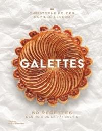 Galettes - 50 recettes des rois de la pâtisserie