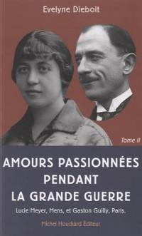 Amours passionnées pendant la Grande Guerre : Tome 2, Lettres de Gaston Guilly (1889-1945), Paris à Lucie Meyer (1892-1919), Mens