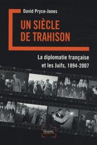 Un siècle de trahison : La diplomatie française et les juifs, 1894-2007