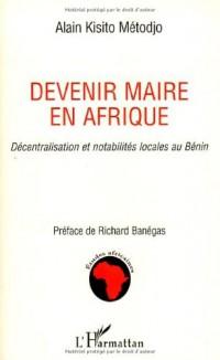 Devenir maire en Afrique : Décentralisation et notabilités locales au Bénin