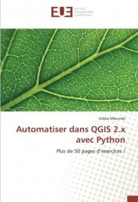 Automatiser dans QGIS 2.x avec Python: Plus de 50 pages d'exercices !