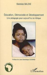 Education, Démocratie et Développement : Une pédagogie pour aujourd'hui en Afrique