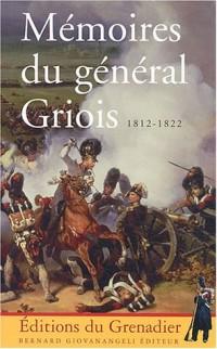 Mémoires du général Griois 1812-1822 : Maréchal de camp d'artillerie, baron de l'Empire