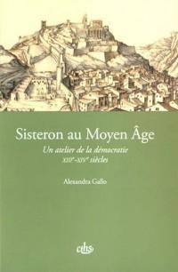 Sisteron au Moyen Age : Un atelier de la démocratie (XIIIe-XIVe siècles)