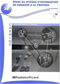 Etudes du systeme d'information de l'analyse a la pratique. bts compta. & gesti. (corrige) ref. 36c