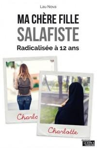 Ma chère fille salafiste - Radicalisée à 12 ans