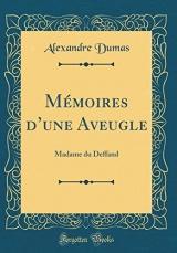 Mémoires d'Une Aveugle: Madame Du Deffand (Classic Reprint)