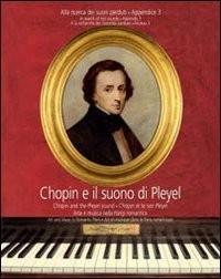 Chopin e il suono di Pleyel. Arte e musica nella parigi romantica. [Con CD-ROM]. [Edizione Italiana, Inglese e Francese].