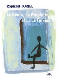 Le Génie, Le Prophète et... La Femme : Fable théâtrale