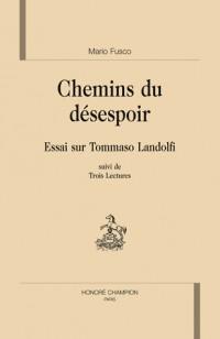Chemins du désespoir : Essai sur Tommaso Landolfi suivi de Trois Lectures