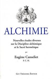 Alchimie : Nouvelles études diverses sur la discipline alchimique et le Sacré hermétique