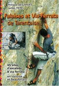 Falaises et Via Ferrata de Tarentaise. : Ecoles et falaises d'escalade, 45 sites, 8 ferrata