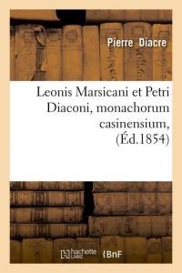 Leonis Marsicani et Petri Diaconi  ed 1854