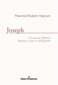Joseph: Un jeune hébreu devenu vice-roi d'Egypte